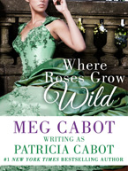 Where Roses Grow Wild by Patricia Cabot